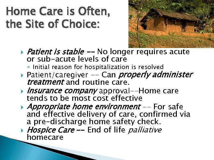 Home Care is Often, the Site of Choice: Patient is stable -- No longer