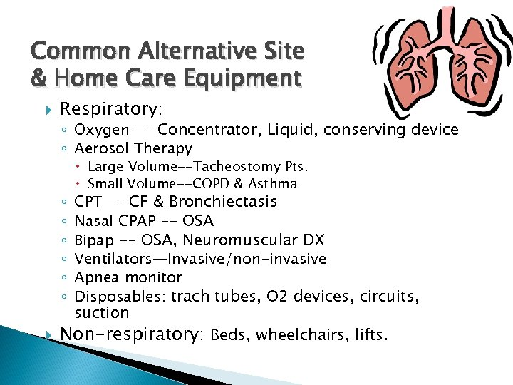 Common Alternative Site & Home Care Equipment Respiratory: ◦ Oxygen -- Concentrator, Liquid, conserving