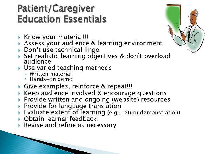 Patient/Caregiver Education Essentials Know your material!!! Assess your audience & learning environment Don't use