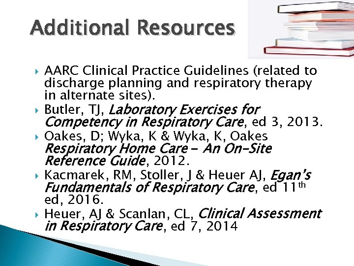 Additional Resources AARC Clinical Practice Guidelines (related to discharge planning and respiratory therapy in