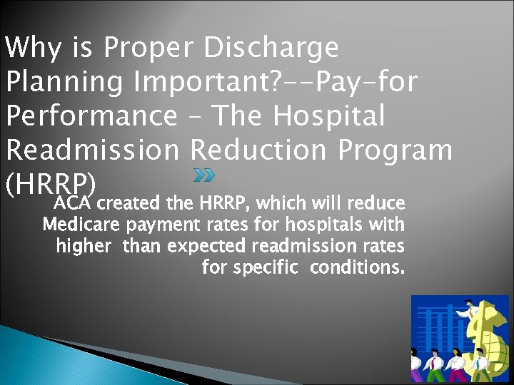 Why is Proper Discharge Planning Important? --Pay-for Performance – The Hospital Readmission Reduction Program