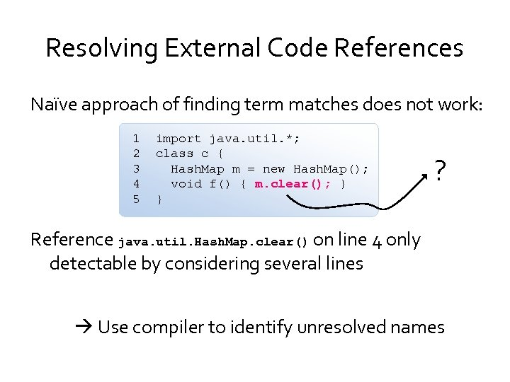 Resolving External Code References Naïve approach of finding term matches does not work: 1