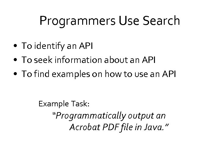 Programmers Use Search • To identify an API • To seek information about an