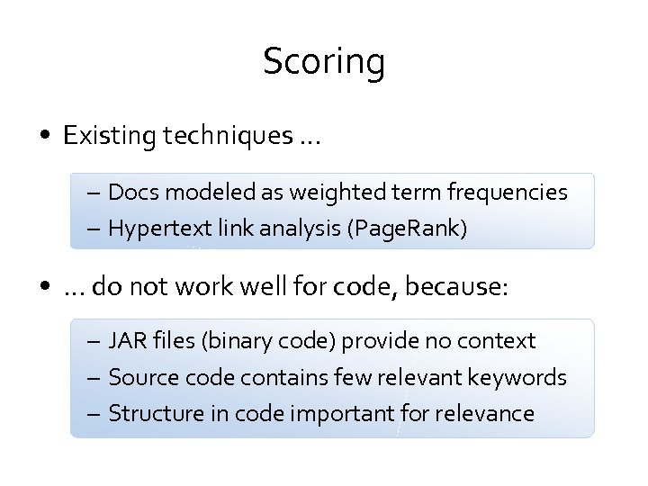 Scoring • Existing techniques … – Docs modeled as weighted term frequencies – Hypertext