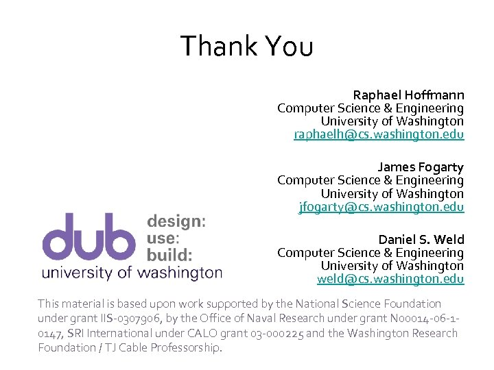 Thank You Raphael Hoffmann Computer Science & Engineering University of Washington raphaelh@cs. washington. edu
