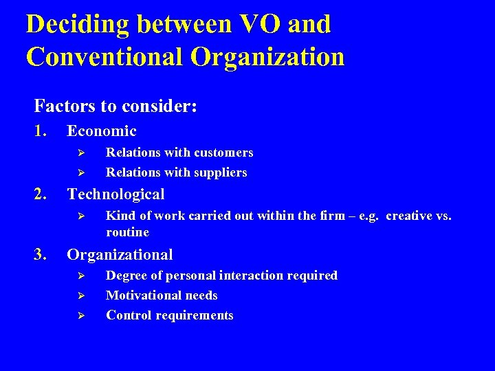 Deciding between VO and Conventional Organization Factors to consider: 1. Economic Ø Ø 2.