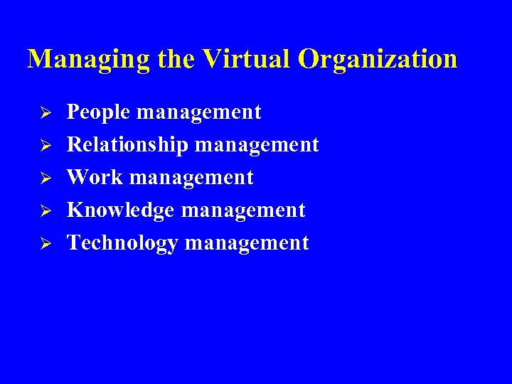 Managing the Virtual Organization Ø Ø Ø People management Relationship management Work management Knowledge