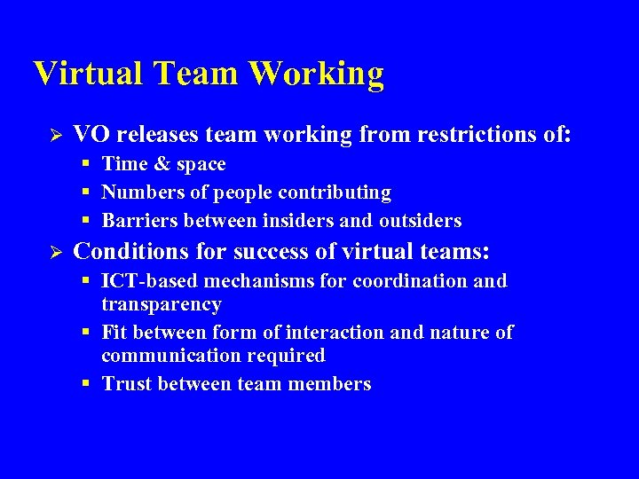 Virtual Team Working Ø VO releases team working from restrictions of: § Time &