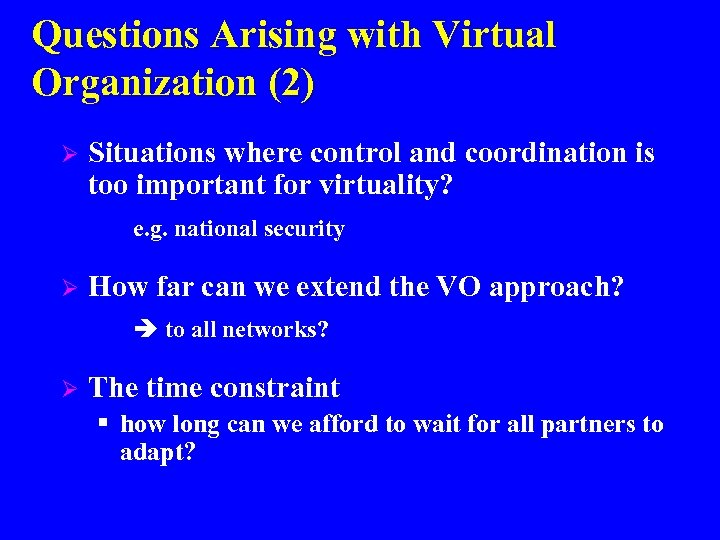 Questions Arising with Virtual Organization (2) Ø Situations where control and coordination is too