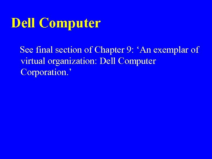 Dell Computer See final section of Chapter 9: 'An exemplar of virtual organization: Dell