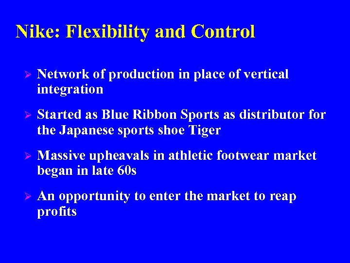 Nike: Flexibility and Control Ø Network of production in place of vertical integration Ø