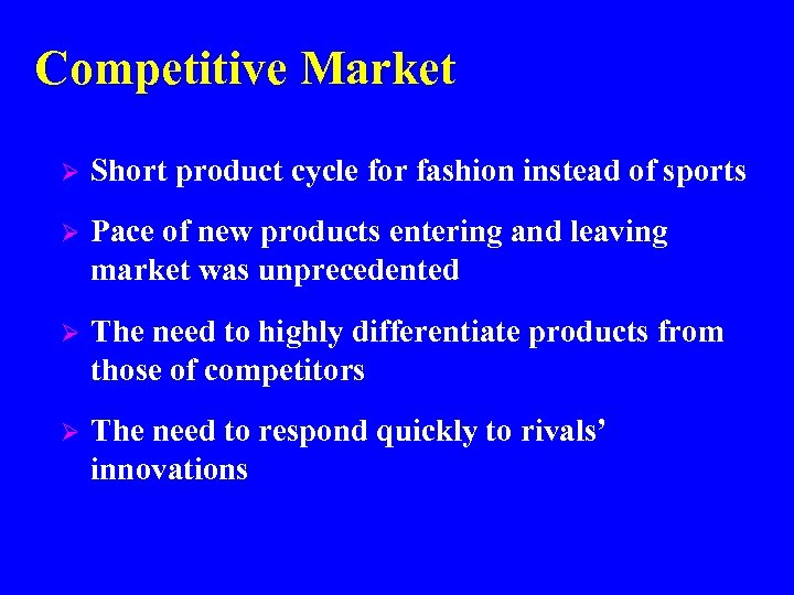 Competitive Market Ø Short product cycle for fashion instead of sports Ø Pace of