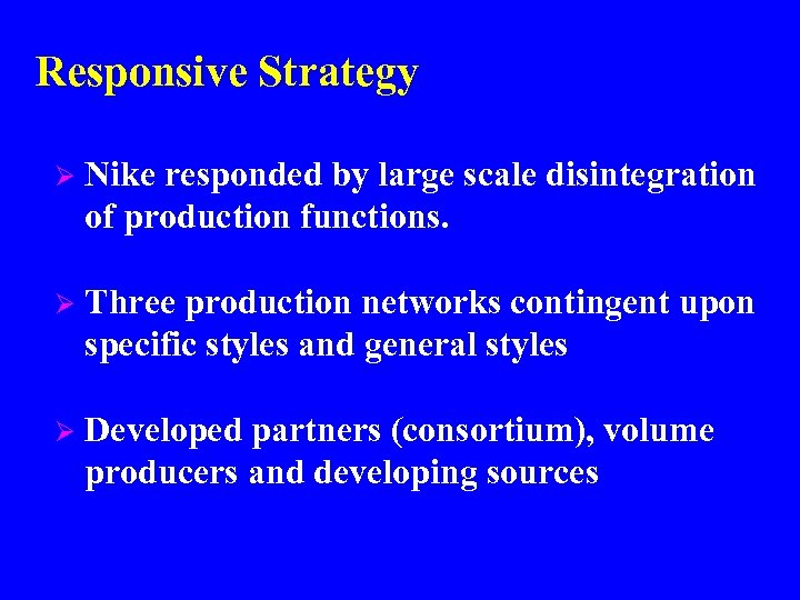 Responsive Strategy Ø Nike responded by large scale disintegration of production functions. Ø Three