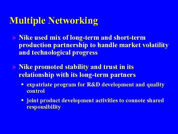 Multiple Networking Ø Nike used mix of long-term and short-term production partnership to handle