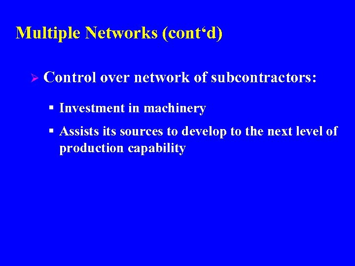 Multiple Networks (cont'd) Ø Control over network of subcontractors: § Investment in machinery §
