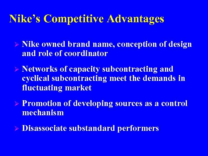 Nike's Competitive Advantages Ø Nike owned brand name, conception of design and role of
