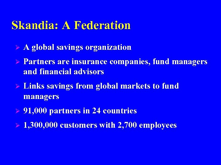 Skandia: A Federation Ø A global savings organization Ø Partners are insurance companies, fund