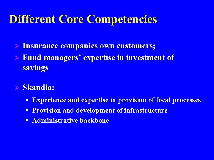 Different Core Competencies Ø Insurance companies own customers; Fund managers' expertise in investment of