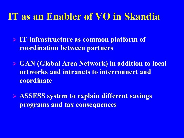 IT as an Enabler of VO in Skandia Ø IT-infrastructure as common platform of