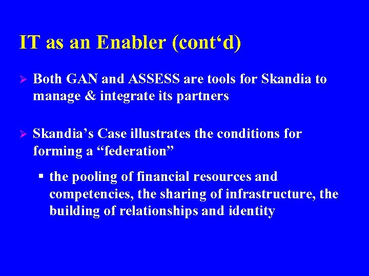 IT as an Enabler (cont'd) Ø Both GAN and ASSESS are tools for Skandia