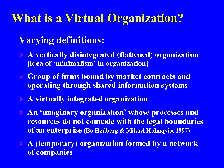 What is a Virtual Organization? Varying definitions: Ø A vertically disintegrated (flattened) organization [idea