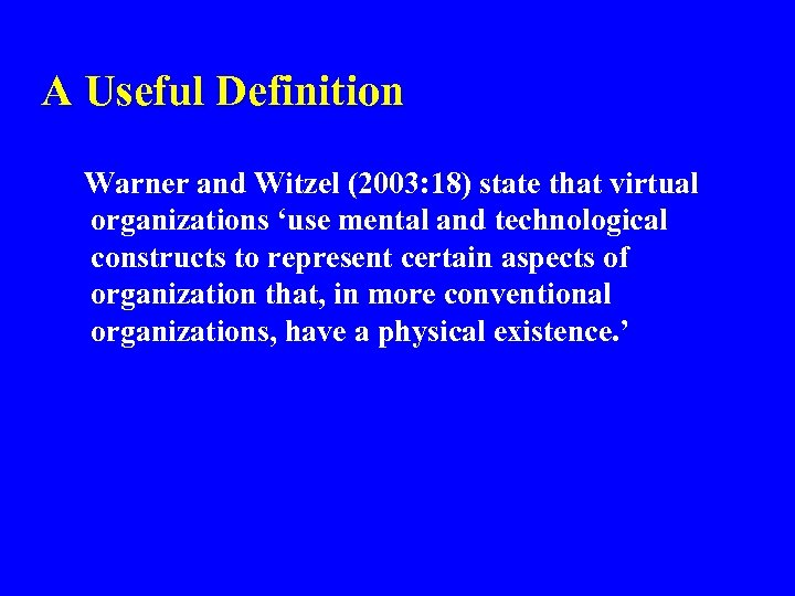 A Useful Definition Warner and Witzel (2003: 18) state that virtual organizations 'use mental