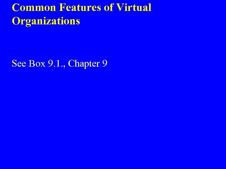 Common Features of Virtual Organizations See Box 9. 1. , Chapter 9