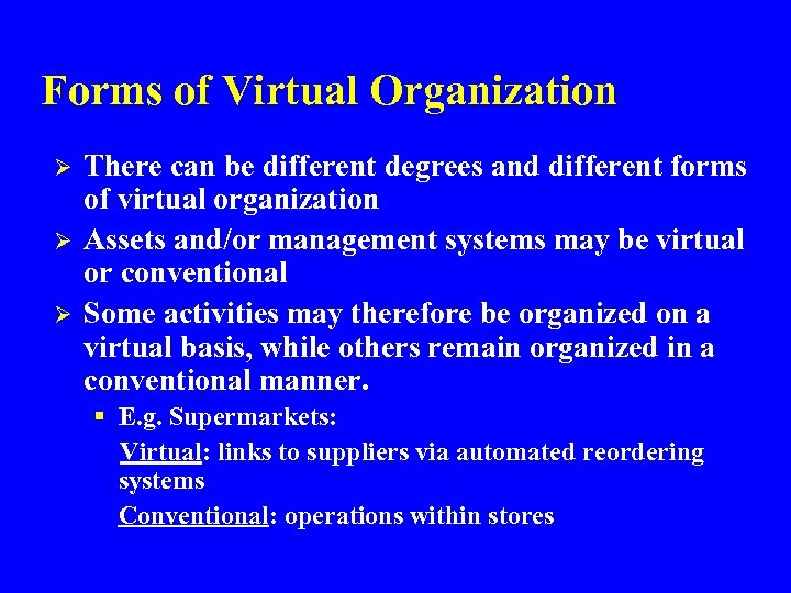 Forms of Virtual Organization Ø Ø Ø There can be different degrees and different