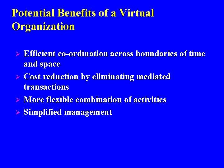 Potential Benefits of a Virtual Organization Ø Ø Efficient co-ordination across boundaries of time