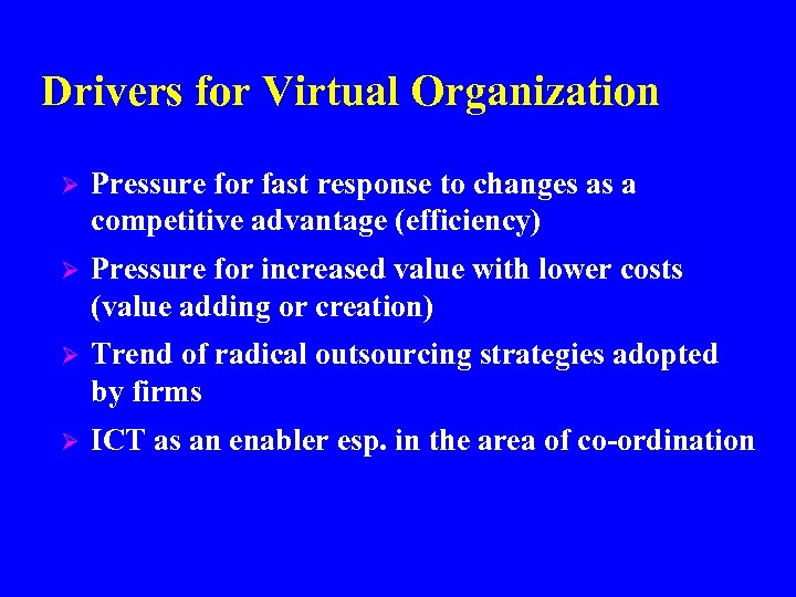 Drivers for Virtual Organization Ø Pressure for fast response to changes as a competitive