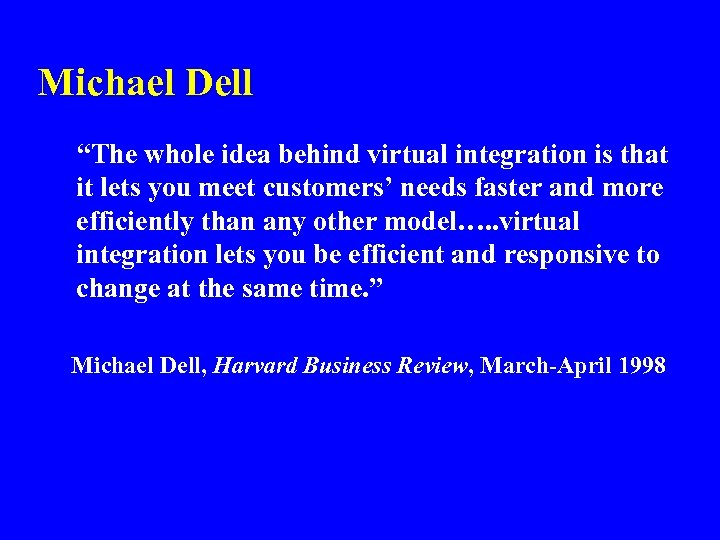 """Michael Dell """"The whole idea behind virtual integration is that it lets you meet"""