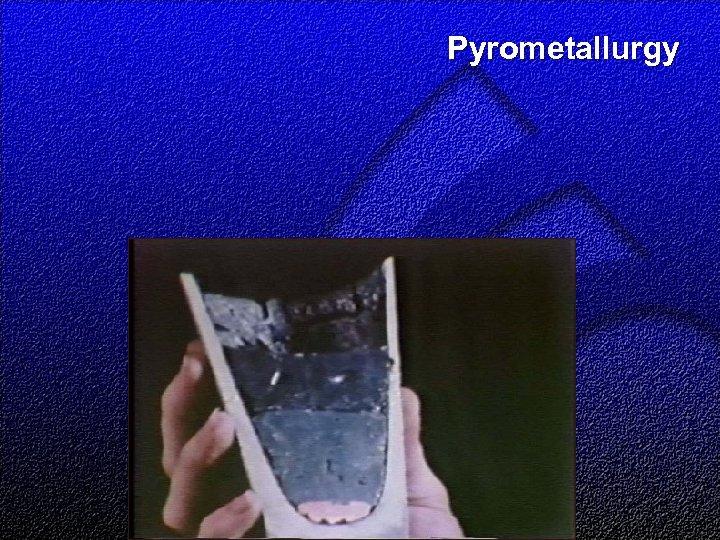 Pyrometallurgy