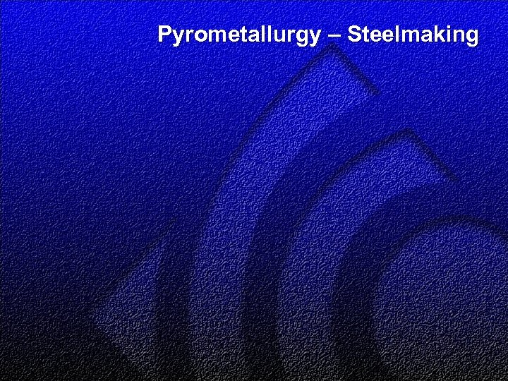 Pyrometallurgy – Steelmaking