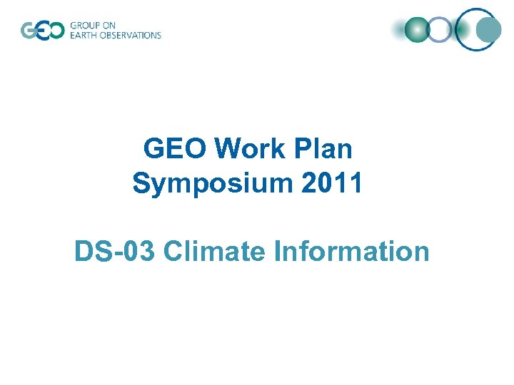 GEO Work Plan Symposium 2011 DS-03 Climate Information