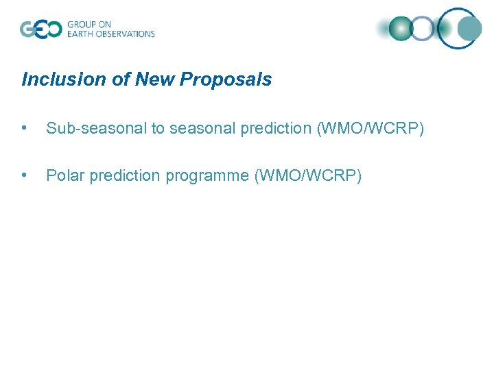 Inclusion of New Proposals • Sub-seasonal to seasonal prediction (WMO/WCRP) • Polar prediction programme