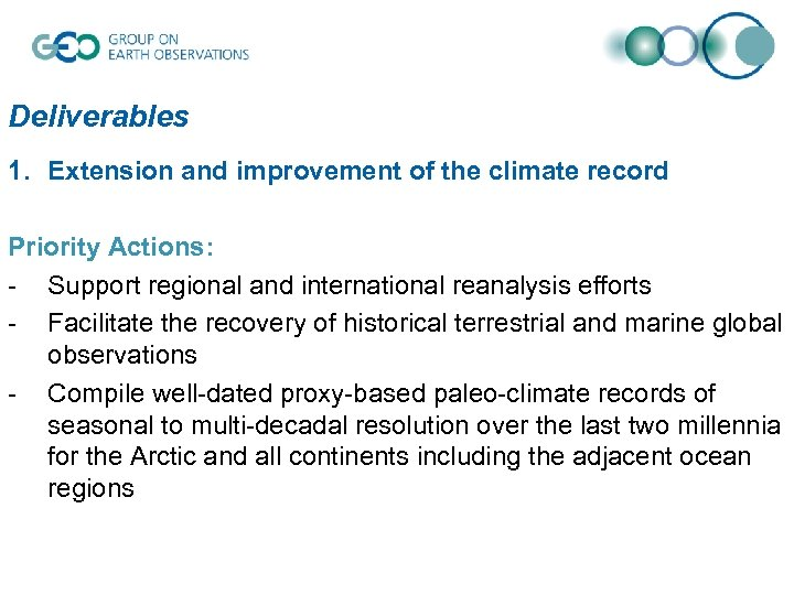 Deliverables 1. Extension and improvement of the climate record Priority Actions: - Support regional