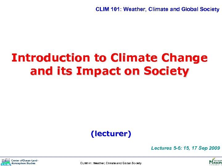 CLIM 101: Weather, Climate and Global Society Introduction to Climate Change and its Impact