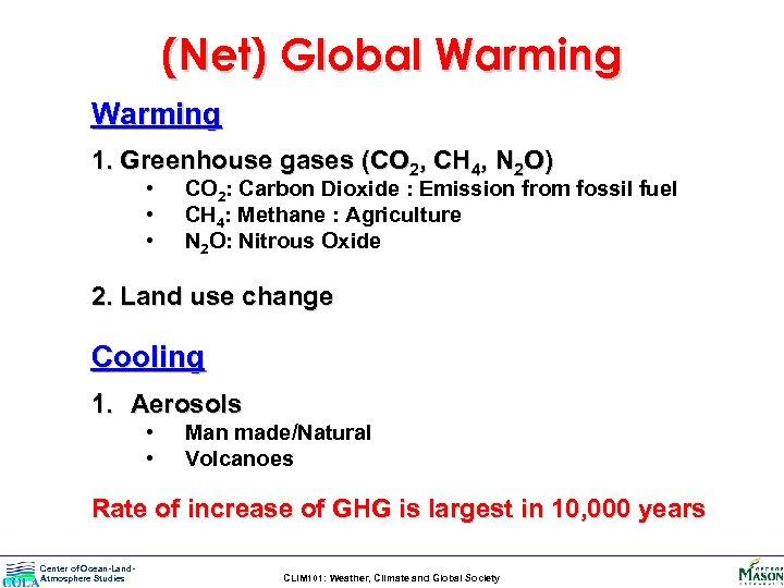 (Net) Global Warming 1. Greenhouse gases (CO 2, CH 4, N 2 O) •
