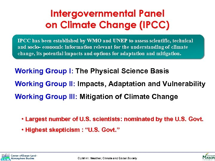 Intergovernmental Panel on Climate Change (IPCC) IPCC has been established by WMO and UNEP