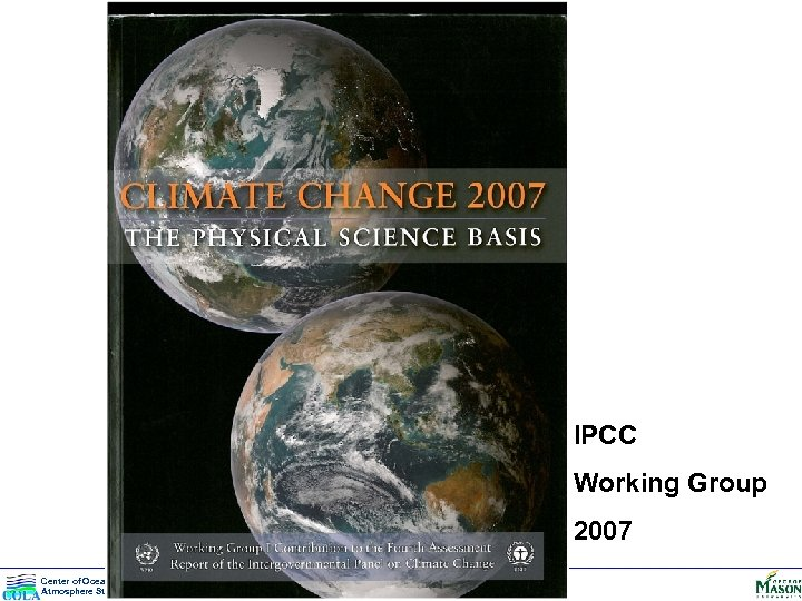 IPCC Working Group 2007 Center of Ocean-Land. Atmosphere Studies CLIM 101: Weather, Climate and