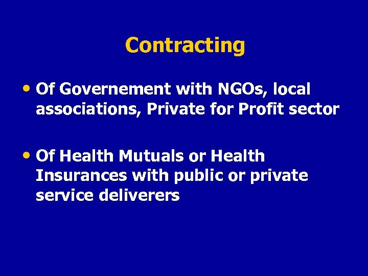 Contracting • Of Governement with NGOs, local associations, Private for Profit sector • Of