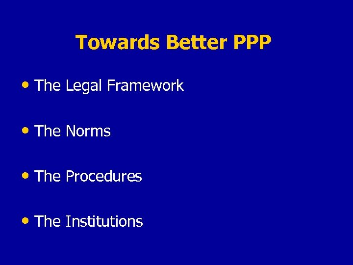 Towards Better PPP • The Legal Framework • The Norms • The Procedures •