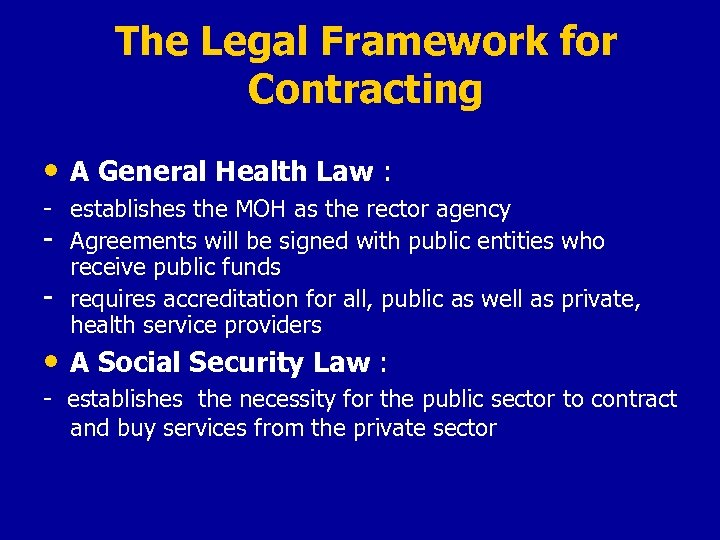 The Legal Framework for Contracting • A General Health Law : - establishes the