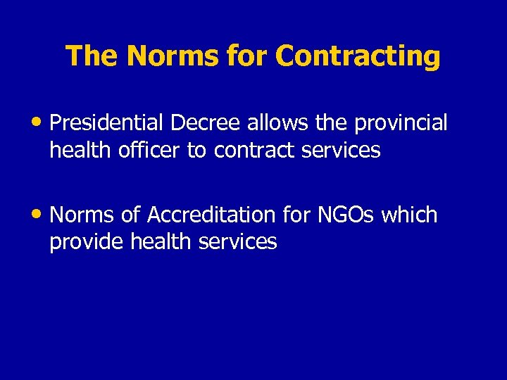 The Norms for Contracting • Presidential Decree allows the provincial health officer to contract