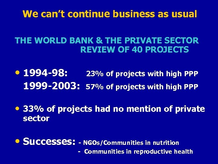 We can't continue business as usual THE WORLD BANK & THE PRIVATE SECTOR REVIEW