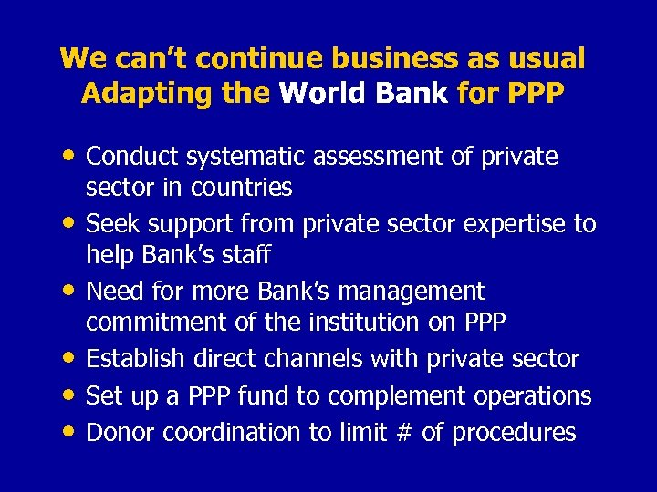 We can't continue business as usual Adapting the World Bank for PPP • Conduct