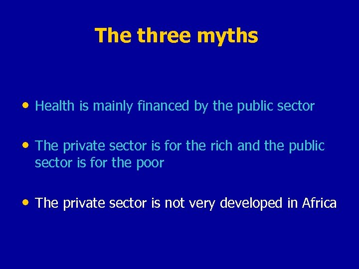 The three myths • Health is mainly financed by the public sector • The