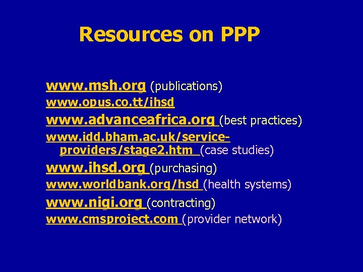 Resources on PPP www. msh. org (publications) www. opus. co. tt/ihsd www. advanceafrica. org