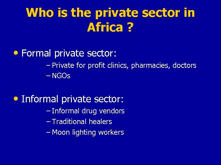 Who is the private sector in Africa ? • Formal private sector: – Private