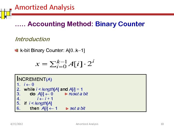 Amortized Analysis …. . Accounting Method: Binary Counter Introduction k-bit Binary Counter: A[0. .
